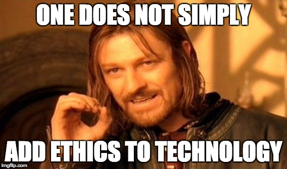Meme: One Does Not Simply Add Ethics To Technology